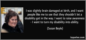 quote-i-was-slightly-brain-damaged-at-birth-and-i-want-people-like-me-to-see-that-they-shouldn-t-let-a-susan-boyle-22341